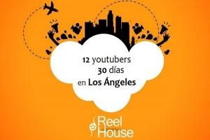 Reel House LA, 12 Youtubers emprendedores un mes en Los Ángeles
